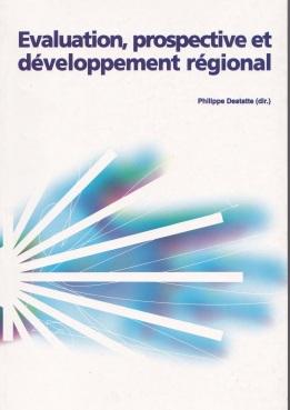 Philippe DESTATTE dir., Evaluation, prospective et développement régional, Charleroi, Institut Destrée, 2001, 400 p.